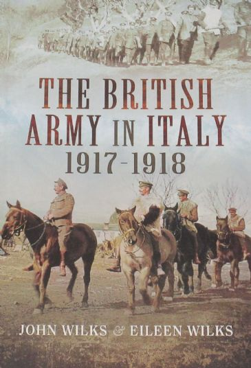 The British Army in Italy 1917-1918, by John Wilks and Eileen Wilks